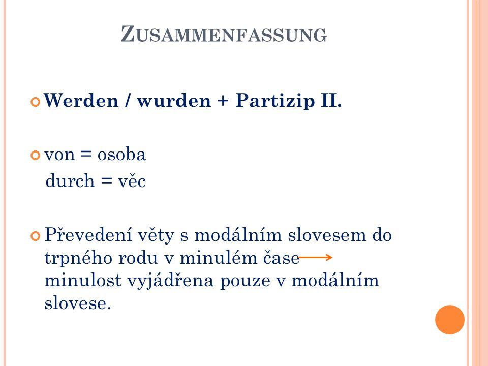 Z USAMMENFASSUNG Werden / wurden + Partizip II.