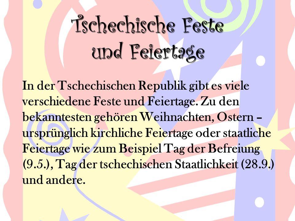 Tschechische Feste und Feiertage In der Tschechischen Republik gibt es viele verschiedene Feste und Feiertage.