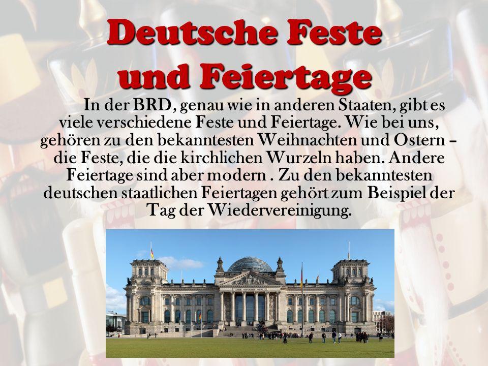 Deutsche Feste und Feiertage In der BRD, genau wie in anderen Staaten, gibt es viele verschiedene Feste und Feiertage.