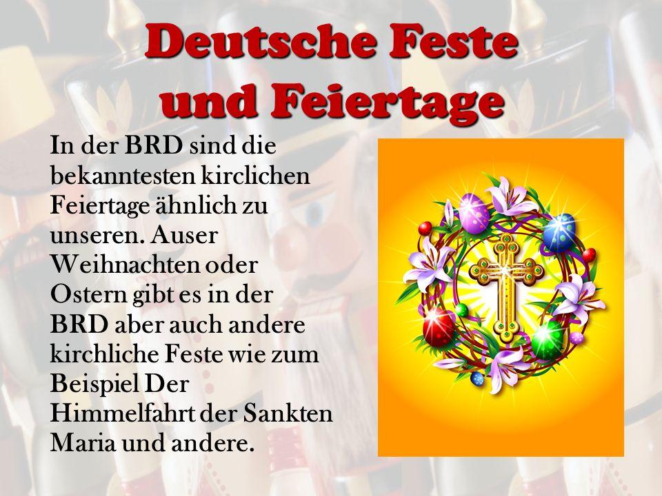 Deutsche Feste und Feiertage In der BRD sind die bekanntesten kirclichen Feiertage ähnlich zu unseren.