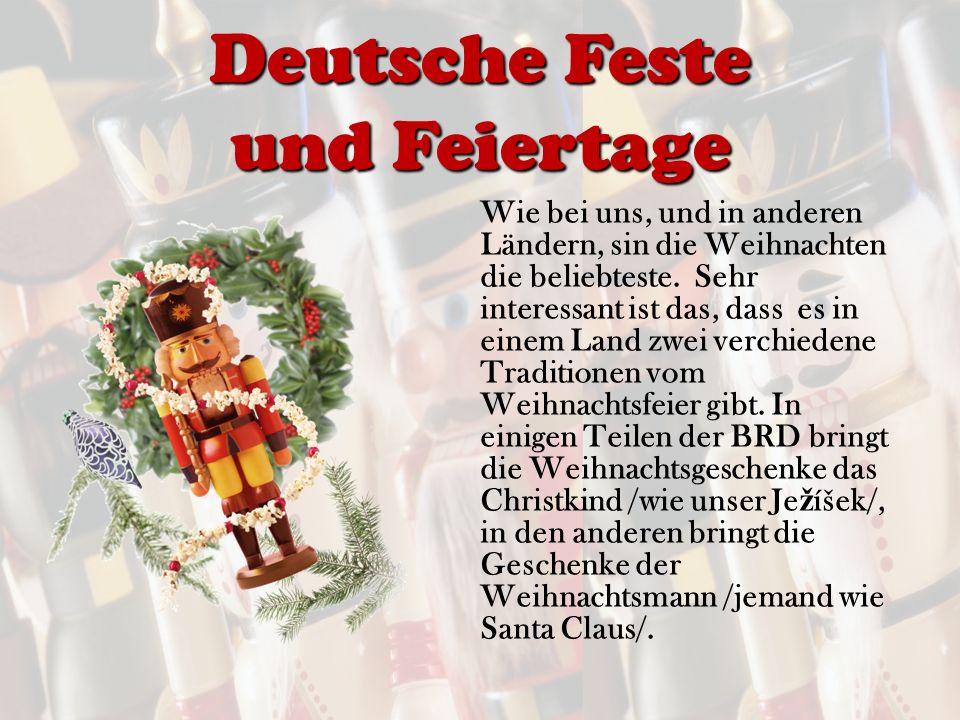 Deutsche Feste und Feiertage Wie bei uns, und in anderen Ländern, sin die Weihnachten die beliebteste.