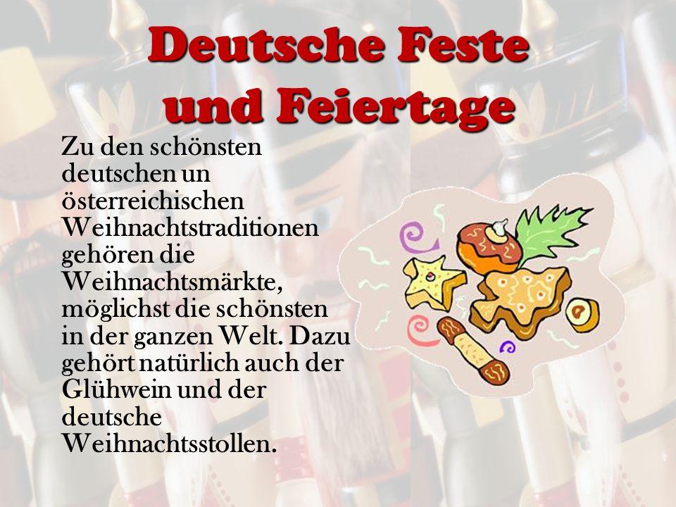 Deutsche Feste und Feiertage Zu den schönsten deutschen un österreichischen Weihnachtstraditionen gehören die Weihnachtsmärkte, möglichst die schönsten in der ganzen Welt.