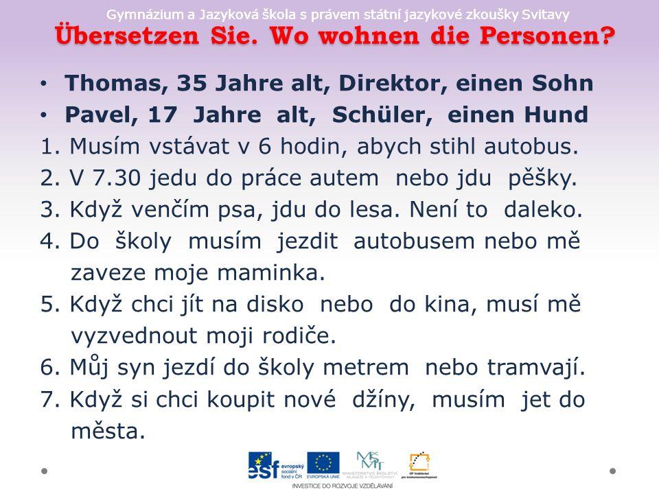 Gymnázium a Jazyková škola s právem státní jazykové zkoušky Svitavy Übersetzen Sie.