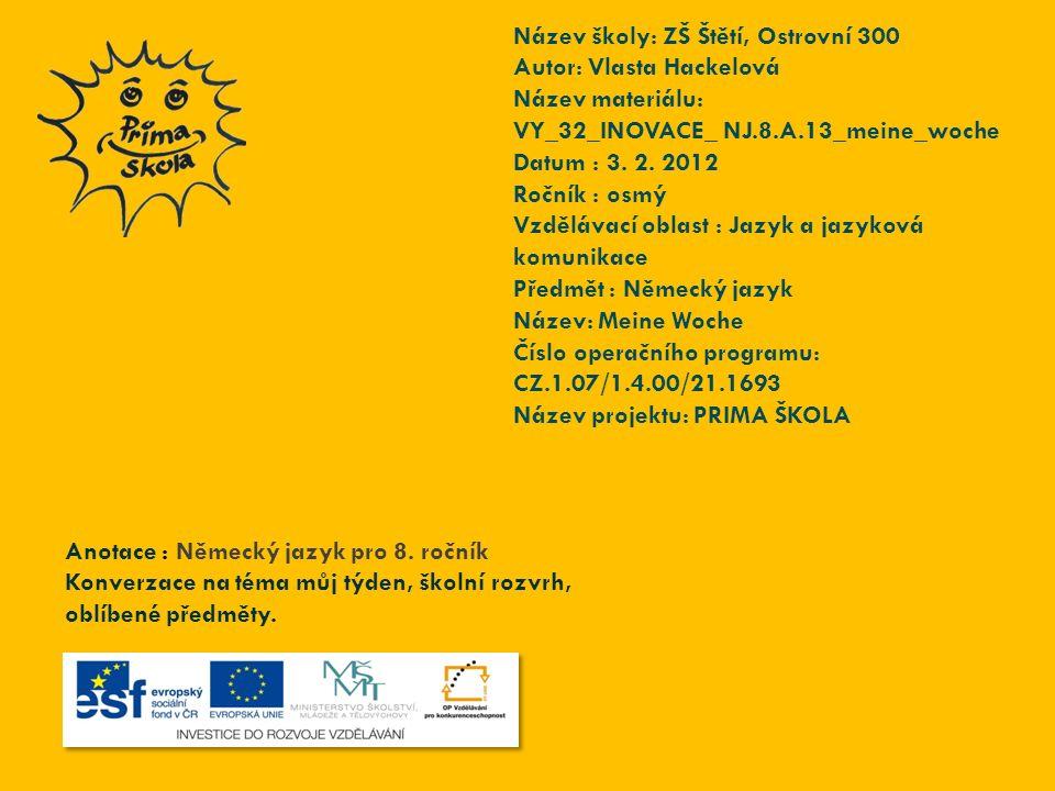 Název školy: ZŠ Štětí, Ostrovní 300 Autor: Vlasta Hackelová Název materiálu: VY_32_INOVACE_ NJ.8.A.13_meine_woche Datum : 3.