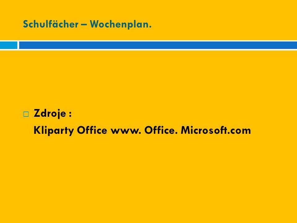 Schulfächer – Wochenplan.  Zdroje : Kliparty Office www. Office. Microsoft.com