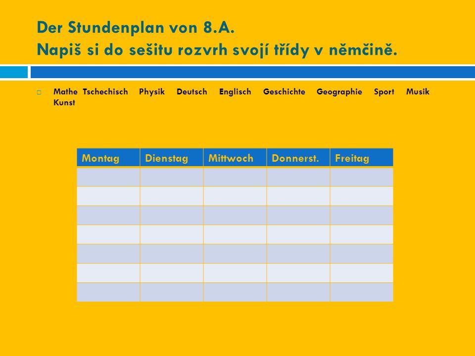 Der Stundenplan von 8.A. Napiš si do sešitu rozvrh svojí třídy v němčině.