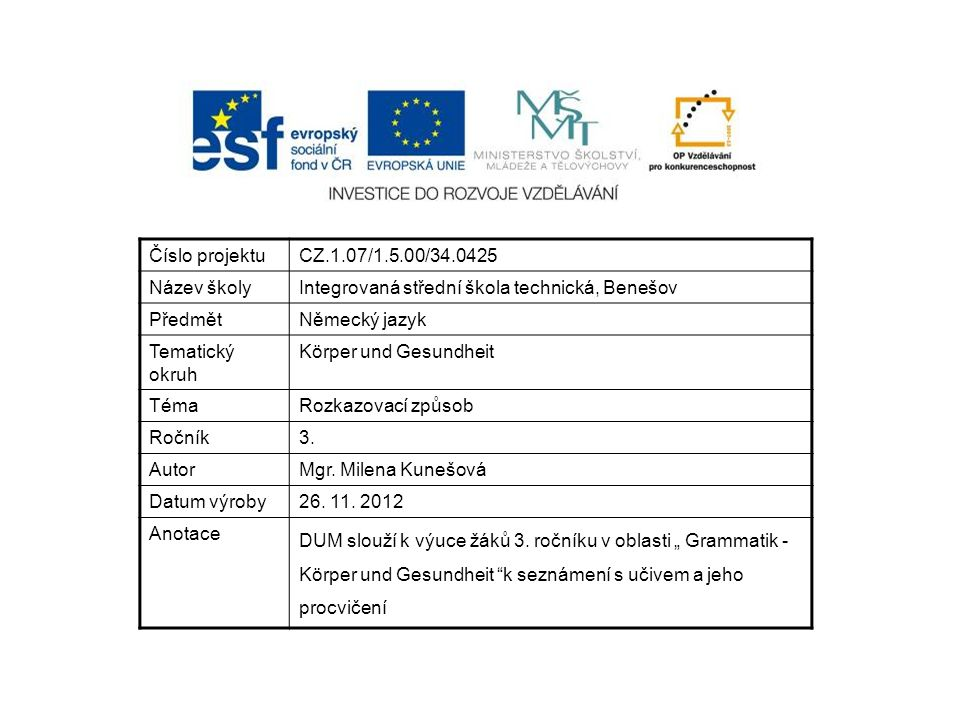 Číslo projektuCZ.1.07/1.5.00/34.0425 Název školyIntegrovaná střední škola technická, Benešov PředmětNěmecký jazyk Tematický okruh Körper und Gesundheit TémaRozkazovací způsob Ročník3.