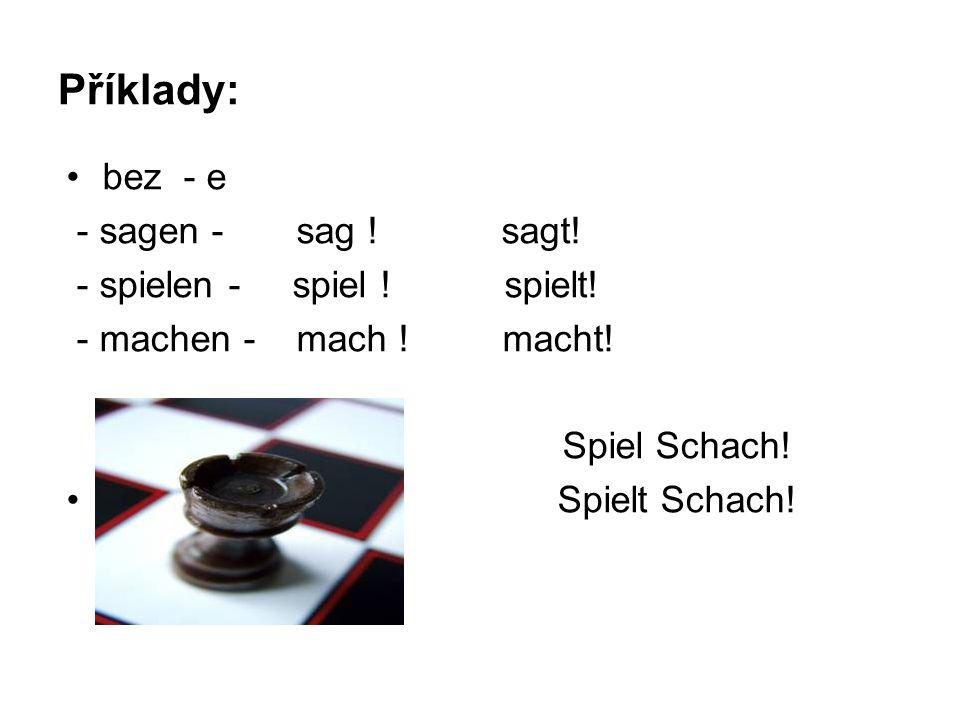 Příklady: bez - e - sagen - sag . sagt. - spielen - spiel .