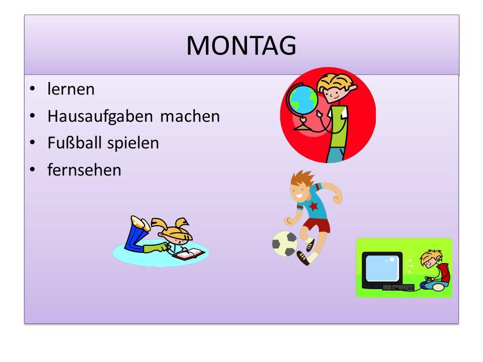 MONTAG lernen Hausaufgaben machen Fußball spielen fernsehen lernen Hausaufgaben machen Fußball spielen fernsehen