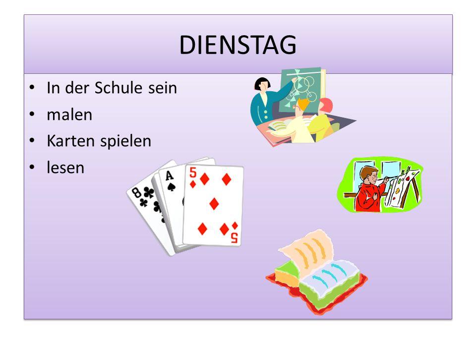DIENSTAG In der Schule sein malen Karten spielen lesen In der Schule sein malen Karten spielen lesen