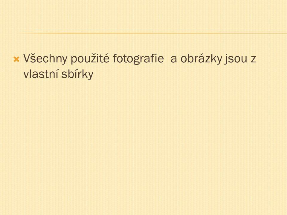  Všechny použité fotografie a obrázky jsou z vlastní sbírky
