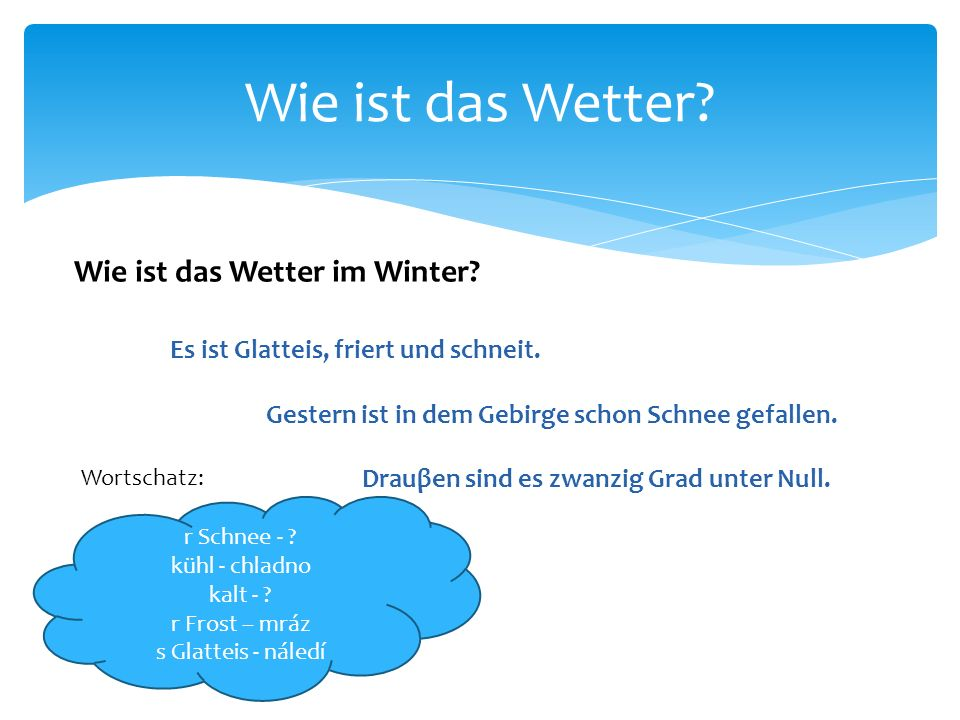 Wie ist das Wetter im Winter? Es ist Glatteis, friert und schneit. Gestern ist in dem Gebirge schon Schnee gefallen. Drauβen sind es zwanzig Grad unte