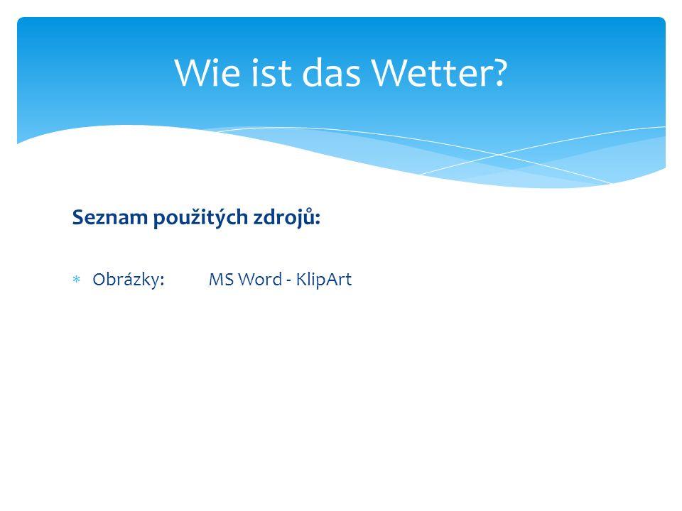 Seznam použitých zdrojů:  Obrázky:MS Word - KlipArt Wie ist das Wetter?