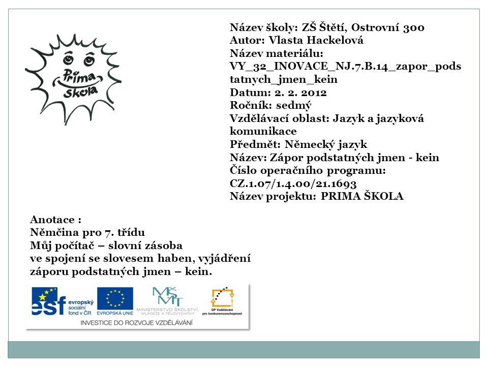Název školy: ZŠ Štětí, Ostrovní 300 Autor: Vlasta Hackelová Název materiálu: VY_32_INOVACE_NJ.7.B.14_zapor_pods tatnych_jmen_kein Datum: 2.