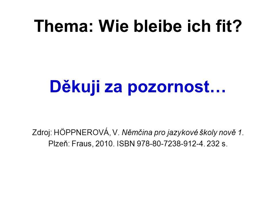Thema: Wie bleibe ich fit. Děkuji za pozornost… Zdroj: HÖPPNEROVÁ, V.