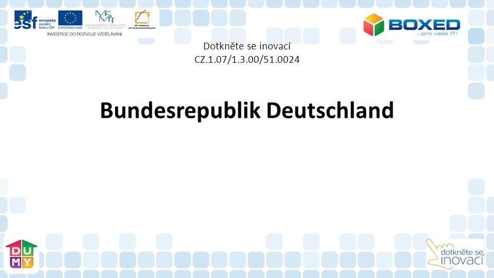 Dotkněte se inovací CZ.1.07/1.3.00/51.0024 Bundesrepublik Deutschland