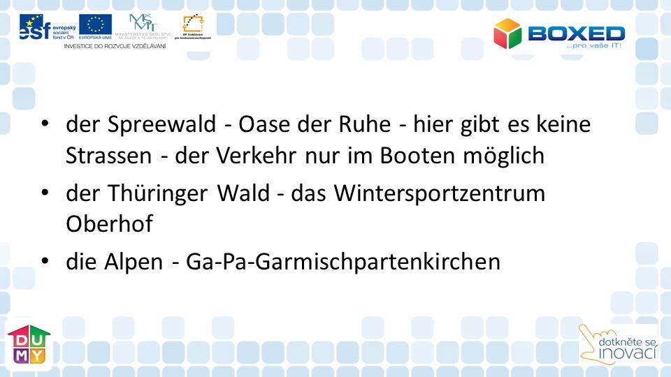 der Spreewald - Oase der Ruhe - hier gibt es keine Strassen - der Verkehr nur im Booten möglich der Thüringer Wald - das Wintersportzentrum Oberhof die Alpen - Ga-Pa-Garmischpartenkirchen