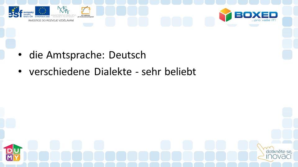 die Amtsprache: Deutsch verschiedene Dialekte - sehr beliebt