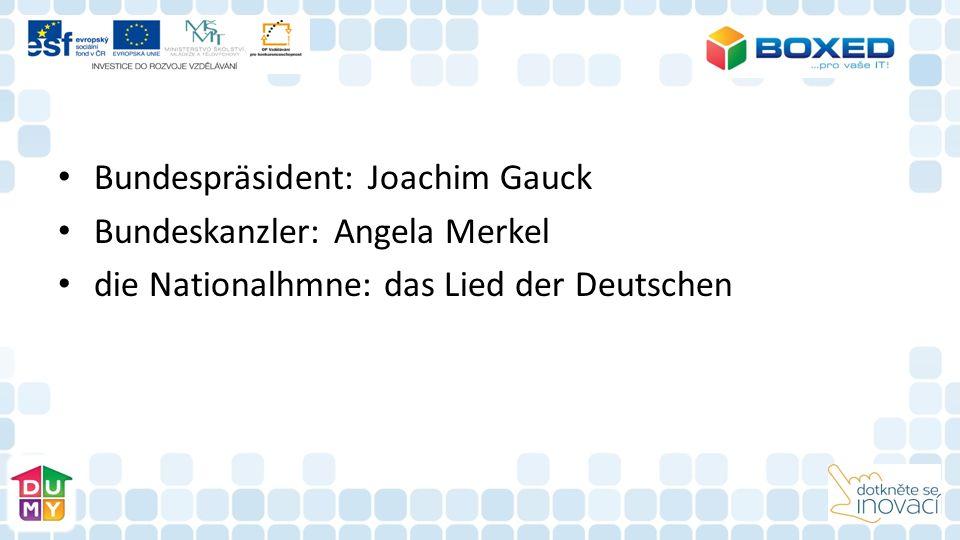 Bundespräsident: Joachim Gauck Bundeskanzler: Angela Merkel die Nationalhmne: das Lied der Deutschen