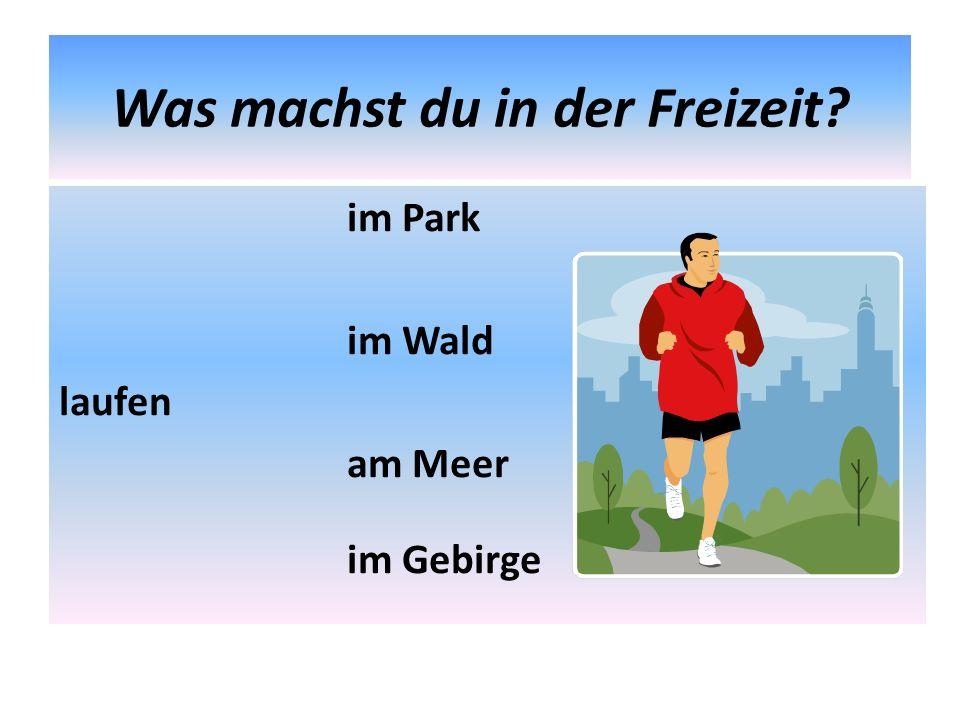 Was machst du in der Freizeit? im Park im Wald laufen am Meer im Gebirge