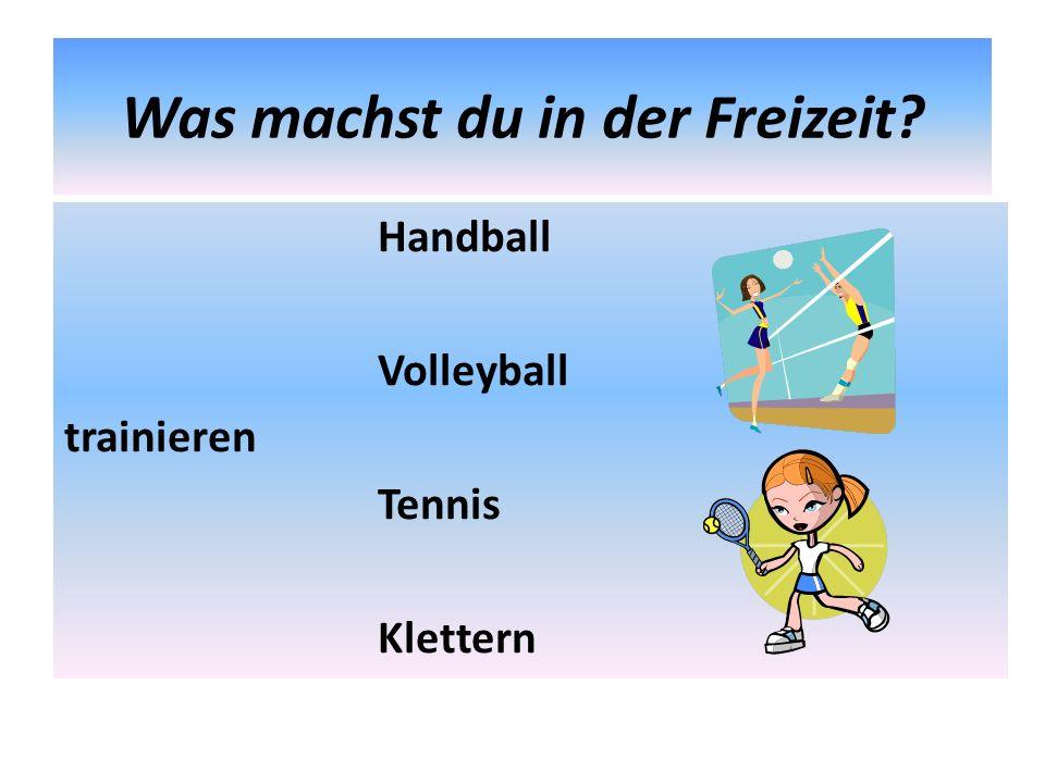 Was machst du in der Freizeit? Handball Volleyball trainieren Tennis Klettern