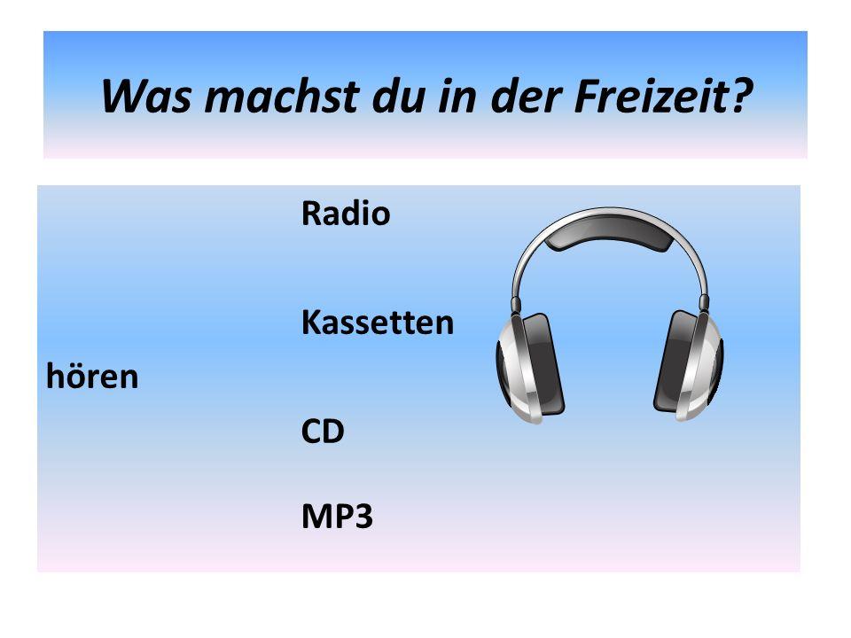 Was machst du in der Freizeit? Radio Kassetten hören CD MP3