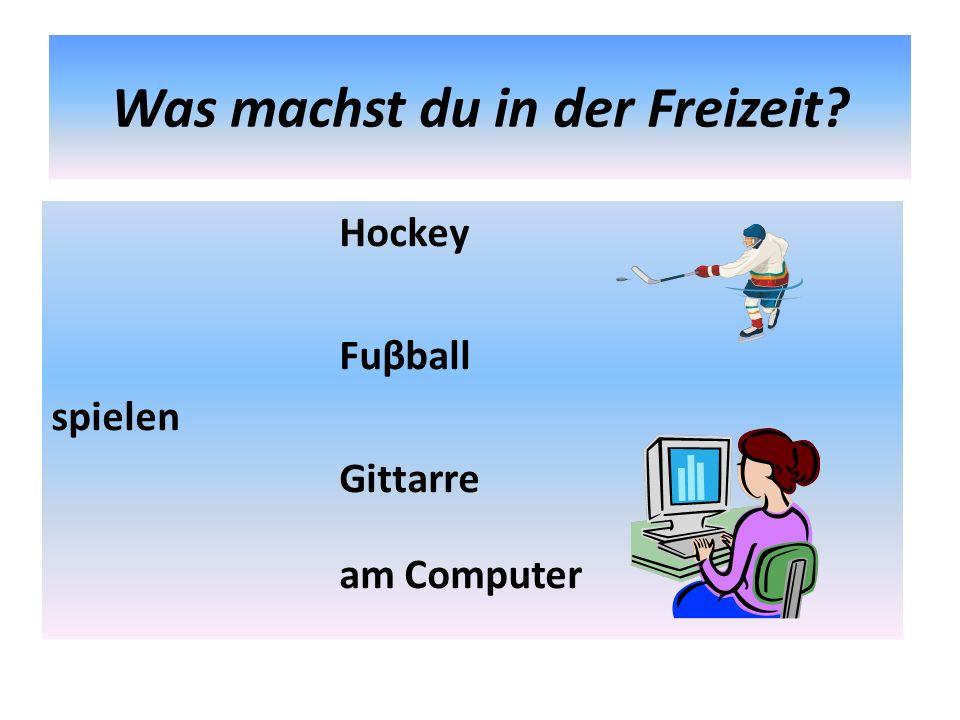 Was machst du in der Freizeit? Hockey Fuβball spielen Gittarre am Computer