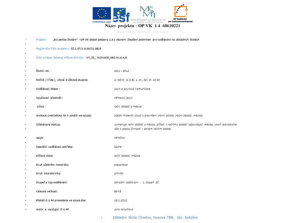 """Projekt : """"EU peníze školám - OP VK oblast podpory 1.4 s názvem Zlepšení podmínek pro vzdělávání na základních školách Registrační číslo projektu : CZ.1.07/1.4.00/21.0815 Číslo a název šablony klíčové aktivity : VY_32_ INOVACE_092.NJ.4.A,B Školní rok : 2011 / 2012 Ročník ( třída ), cílová a věková skupina:4."""