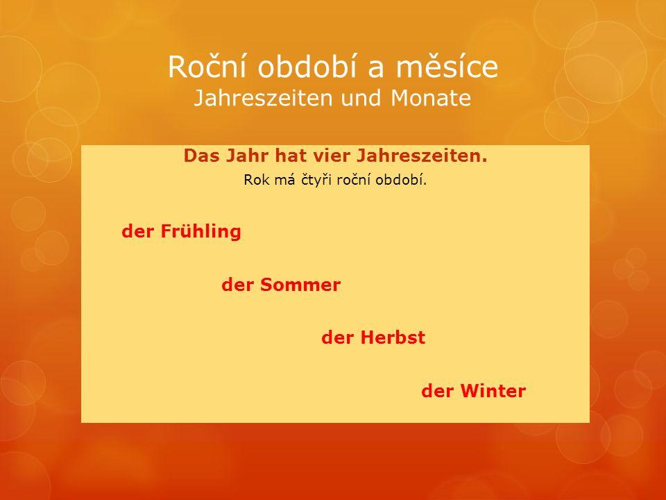 Roční období a měsíce Jahreszeiten und Monate Das Jahr hat vier Jahreszeiten.