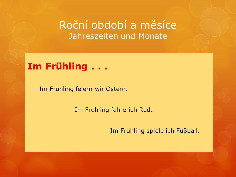 Roční období a měsíce Jahreszeiten und Monate Im Frühling...
