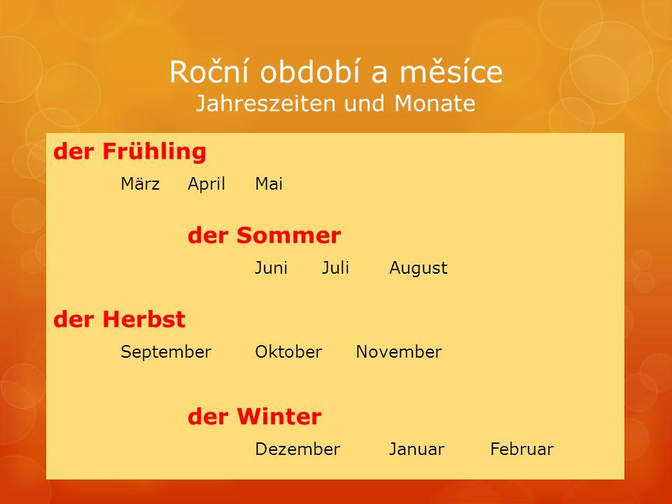 der Frühling MärzAprilMai der Sommer JuniJuliAugust der Herbst SeptemberOktoberNovember der Winter DezemberJanuarFebruar
