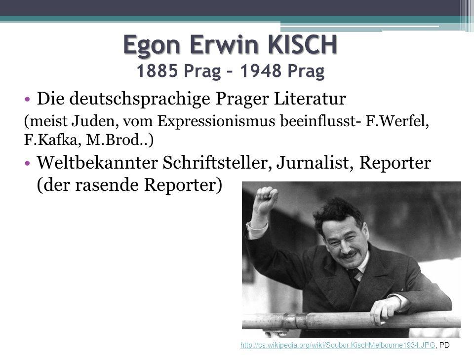 Egon Erwin KISCH Egon Erwin KISCH 1885 Prag – 1948 Prag Die deutschsprachige Prager Literatur (meist Juden, vom Expressionismus beeinflusst- F.Werfel,