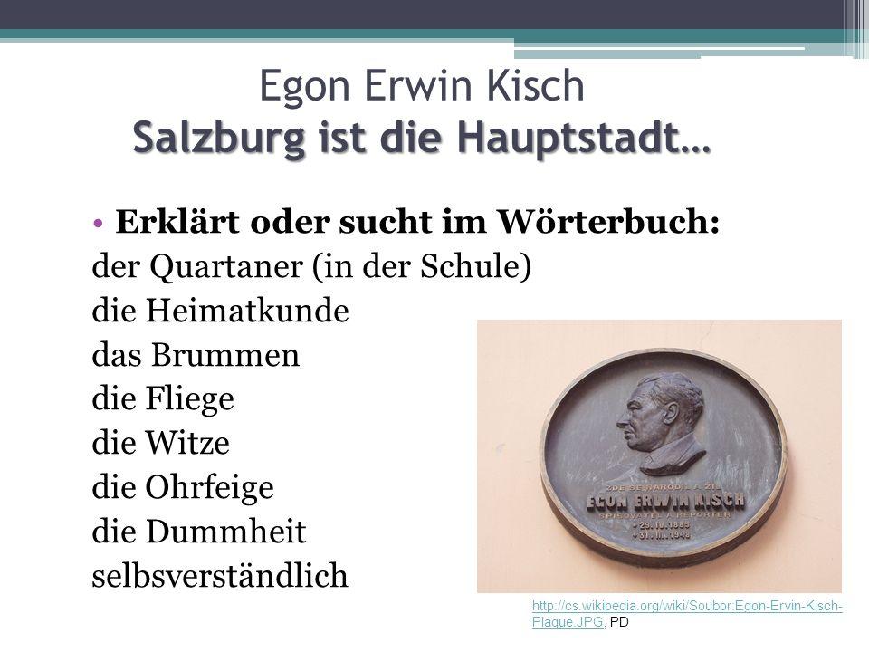 Salzburg ist die Hauptstadt… Egon Erwin Kisch Salzburg ist die Hauptstadt… Erklärt oder sucht im Wörterbuch: der Quartaner (in der Schule) die Heimatk