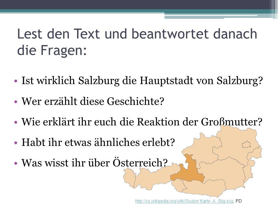 Lest den Text und beantwortet danach die Fragen: Ist wirklich Salzburg die Hauptstadt von Salzburg? Wer erzählt diese Geschichte? Wie erklärt ihr euch