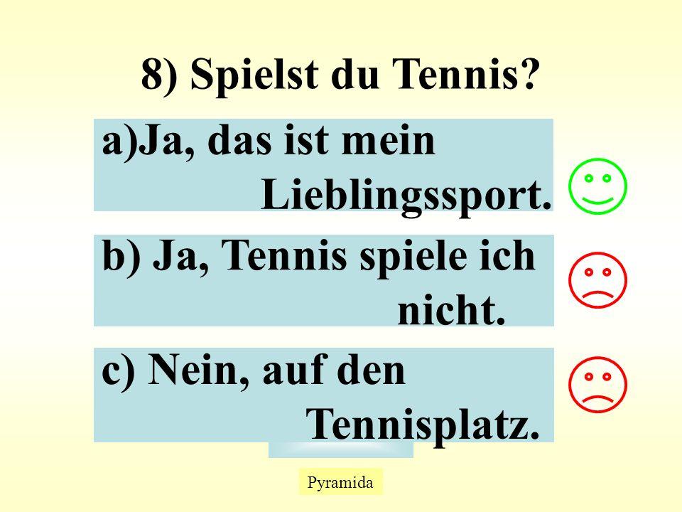 Pyramida Náhradní otázka 8) Spielst du Tennis. a)Ja, das ist meinJa, das ist mein Lieblingssport.