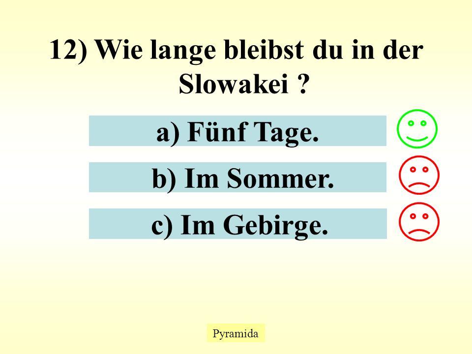 Pyramida 12) Wie lange bleibst du in der Slowakei a) Fünf Tage. b) Im Sommer. c) Im Gebirge.