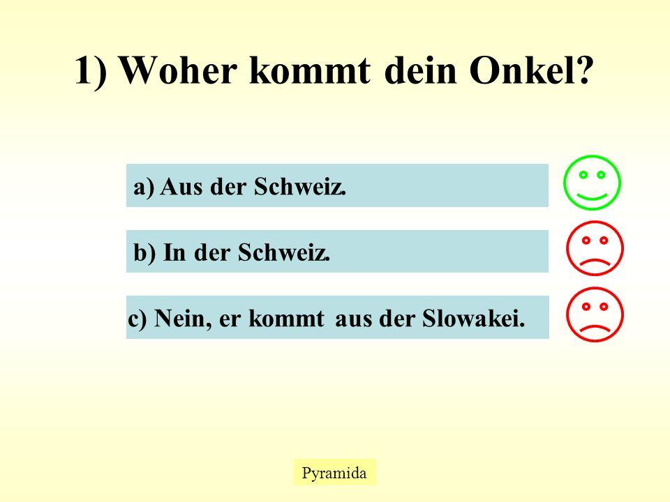1) Woher kommt dein Onkel. Pyramida a) Aus der Schweiz.