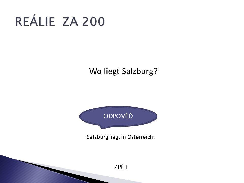 Wo liegt Salzburg? ZPĚT Salzburg liegt in Österreich. ODPOVĚĎ