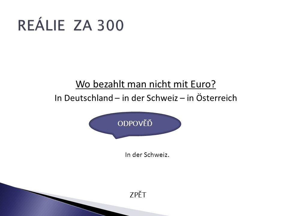 Wo bezahlt man nicht mit Euro. In Deutschland – in der Schweiz – in Österreich ZPĚT In der Schweiz.