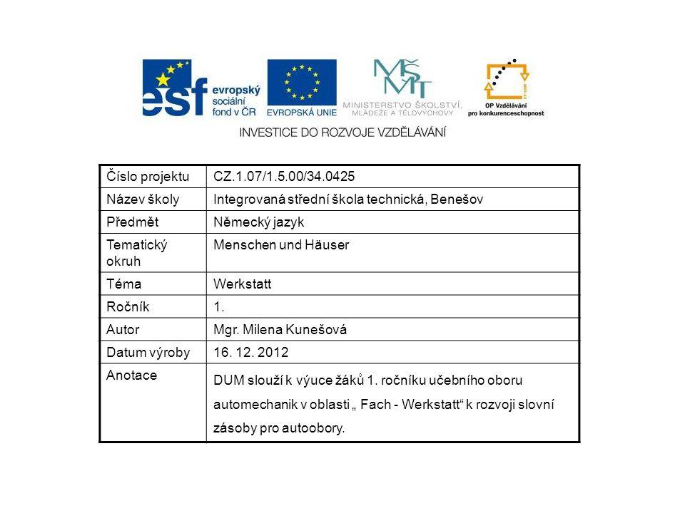 Číslo projektuCZ.1.07/1.5.00/34.0425 Název školyIntegrovaná střední škola technická, Benešov PředmětNěmecký jazyk Tematický okruh Menschen und Häuser TémaWerkstatt Ročník1.