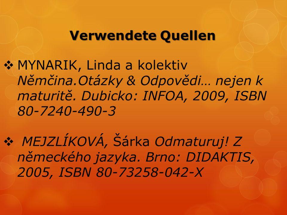  MYNARIK, Linda a kolektiv Němčina.Otázky & Odpovědi… nejen k maturitě. Dubicko: INFOA, 2009, ISBN 80-7240-490-3  MEJZLÍKOVÁ, Šárka Odmaturuj! Z něm