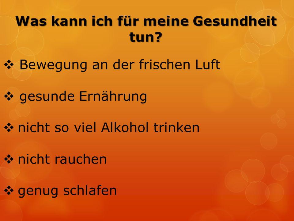 Was kann ich für meine Gesundheit tun?  Bewegung an der frischen Luft  gesunde Ernährung  nicht so viel Alkohol trinken  nicht rauchen  genug sch