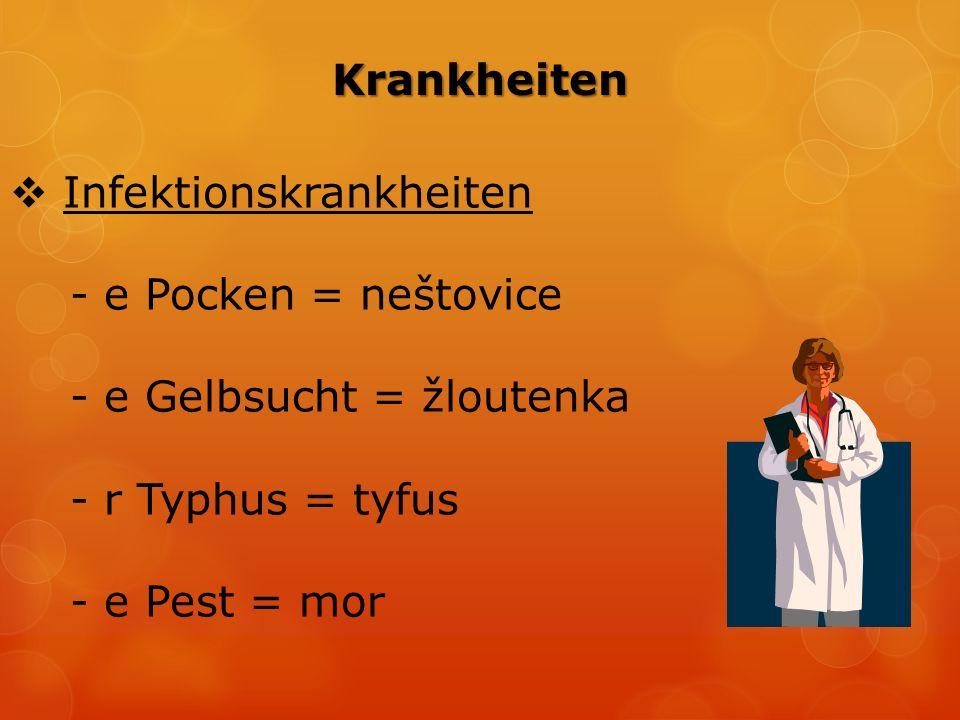  Kinderkrankheiten - e Masern = spalničky - e Windpocken = plané neštovice - e Diphterie = záškrt - e Röteln = zarděnky - r Mumps = příušnice