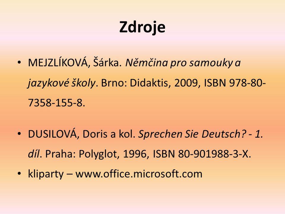 Zdroje MEJZLÍKOVÁ, Šárka. Němčina pro samouky a jazykové školy. Brno: Didaktis, 2009, ISBN 978-80- 7358-155-8. DUSILOVÁ, Doris a kol. Sprechen Sie Deu