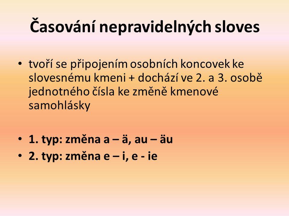 Časování nepravidelných sloves tvoří se připojením osobních koncovek ke slovesnému kmeni + dochází ve 2. a 3. osobě jednotného čísla ke změně kmenové