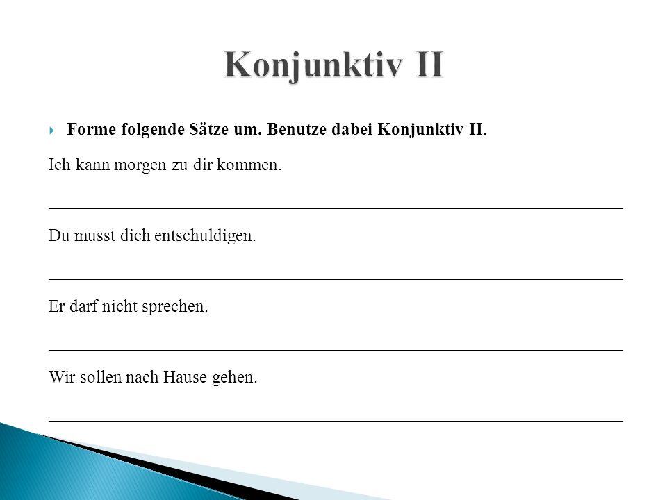  Forme folgende Sätze um.Benutze dabei Konjunktiv II.