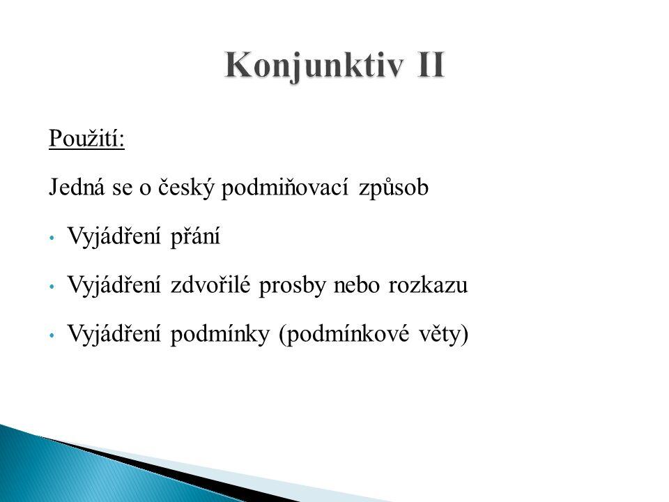Použití: Jedná se o český podmiňovací způsob Vyjádření přání Vyjádření zdvořilé prosby nebo rozkazu Vyjádření podmínky (podmínkové věty)