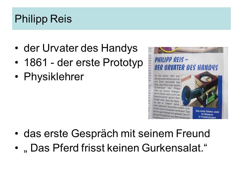 """Philipp Reis der Urvater des Handys 1861 - der erste Prototyp Physiklehrer das erste Gespräch mit seinem Freund """" Das Pferd frisst keinen Gurkensalat."""