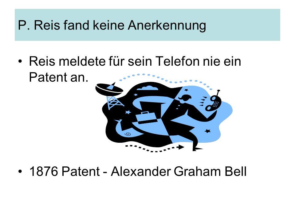 P. Reis fand keine Anerkennung Reis meldete für sein Telefon nie ein Patent an.