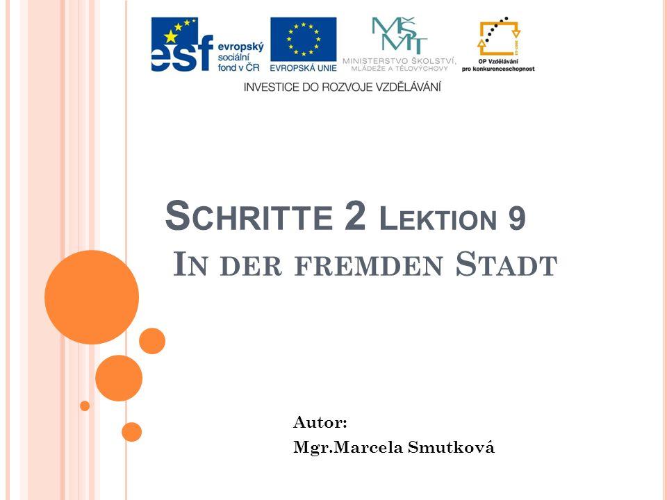 S CHRITTE 2 L EKTION 9 I N DER FREMDEN S TADT Autor: Mgr.Marcela Smutková
